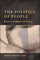 The politics of people : protest cultures in China