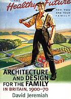 Architecture and design for the family in Britain, 1900-1970