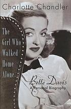 The girl who walked home alone : Bette Davis, a personal biography