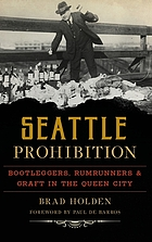 Seattle prohibition : bootleggers, rumrunners & graft in the Queen City