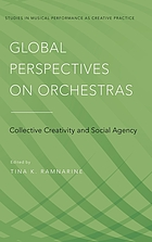 Global perspectives on orchestras : collective creativity and social agency