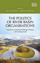 The politics of river basin organisations coalitions, institutional design choices and consequences