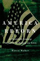 America reborn : a twentieth-century narrative in twenty-six lives