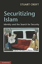 Securitizing Islam : Identity and the Search for Security.