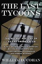 The last tycoons : the secret history of Lazard Frères & Co.
