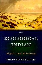 The ecological Indian : myth and history