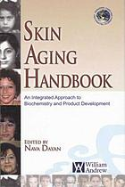 Skin aging handbook : an integrated approach to biochemistry and product development