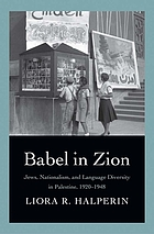 Babel in Zion : Jews, nationalism, and language diversity in Palestine, 1920-1948