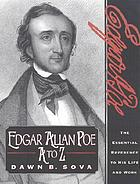 Edgar Allan Poe A to Z : the essential reference to his life and work