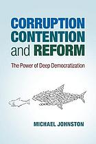 Corruption, contention, and reform : the power of deep democratization
