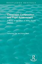 Classroom composition and pupil achievement : a study of the effect of ability-based classes