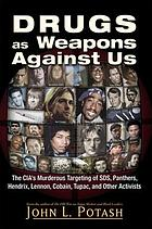 Drugs as weapons against us : the CIA's murderous targeting of SDS, Panthers, Hendrix, Lennon, Cobain, Tupac, and other activists