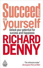 Succeed for yourself : [unlock your potential for success and happiness]