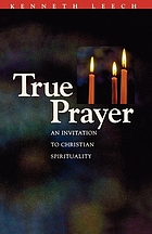 True prayer : an invitation to Christian spirituality