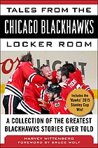 Tales from the Chicago Blackhawks locker room : a collection of the greatest Blackhawks stories ever told
