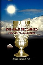The Grail reclaimed : a new view of an old symbol