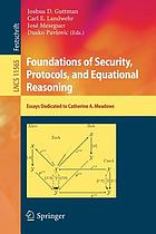 Foundations of security, protocols, and equational reasoning : essays dedicated to Catherine A. Meadows