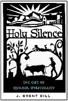 Holy silence : the gift of Quaker spirituality