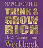 Think and grow rich : the 21st century edition workbook