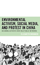 Environmental activism, social media, and protest in China : becoming activists over wild public networks