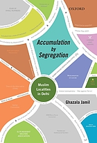 Accumulation by segregation : Muslim localities in Delhi