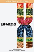 Nutrigenomics and the future of nutrition : proceedings of a workshop