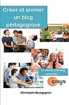 Creer et animer un blog pedagogique. le social learning en action.