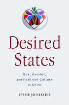 Frazier, Lessie Jo. Desired States: Sex, Gender and Political Culture in Chile. Rutgers University Press, 2020.