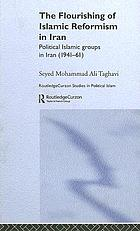 The flourishing of Islamic reformism in Iran : political Islamic groups in Iran (1941-61)