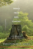 Should trees have standing? : law, morality, and the environment