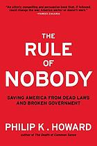 The rule of nobody : saving America from dead laws and broken government
