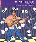 The art of the South, 1890-2003 : the Ogden Museum of Southern Art