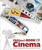 Children's book of cinema : explore the magical, behind-the-scenes world of the movies.