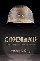 Command : the twenty-first-century general