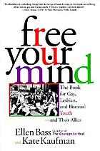 Free your mind : the book for gay, lesbian, and bisexual youth--and their allies