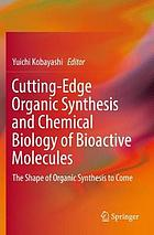 Cutting-edge organic synthesis and chemical biology of bioactive molecules : the shape of organic synthesis to come
