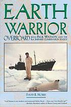 Earth warrior : overboard with Paul Watson and the Sea Shepherd Conservation Society