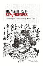 The aesthetics of strangeness : eccentricity and madness in early modern Japan