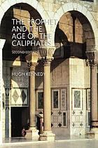 The Prophet and the age of the Caliphates : the Islamic Near East from the sixth to the eleventh century