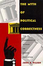 The myth of political correctness : the conservative attack on higher education
