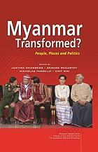 Myanmar transformed? : people, places and politics
