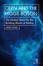 CERN and the Higgs boson : the global quest for the building blocks of reality