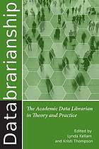 Databrarianship : the academic data librarian in theory and practice