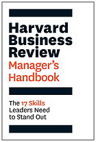 The Harvard Business Review Manager's Handbook : the 17 Skills Leaders Need to Stand Out.
