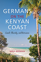 Germans on the Kenyan coast : land, charity, and romance