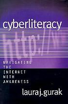 Cyberliteracy : navigating the Internet with awareness
