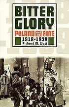 Bitter glory : Poland and its fate : 1918-1939
