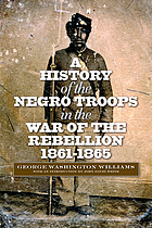 A History of the Negro Troops in the War of the Rebellion, 1861-1865: Preceded by a Review of the Military Services of Negroes in Ancient and Modern Times (The North's Civil War)