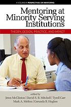 Mentoring at minority serving institutions : theory, design, practice and impact