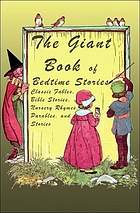 The Giant Book of Bedtime Stories : Classic Nursery Rhymes, Bible Stories, Fables, Proverbs, and Stories.
